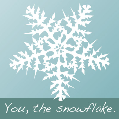 you are a snowflake, you are unique